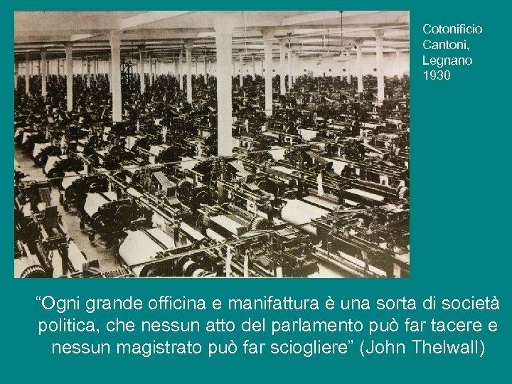 """Cotonificio Cantoni, Legnano 1930 """"Ogni grande officina e manifattura è una sorta di società"""