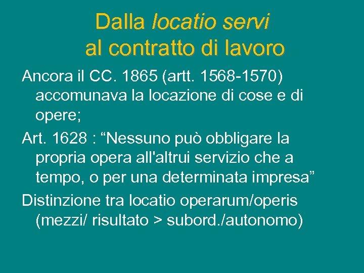 Dalla locatio servi al contratto di lavoro Ancora il CC. 1865 (artt. 1568 -1570)