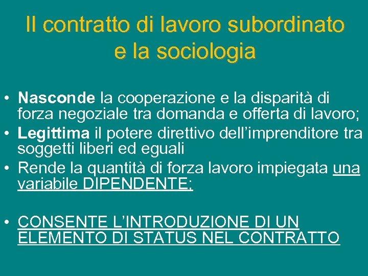 Il contratto di lavoro subordinato e la sociologia • Nasconde la cooperazione e la