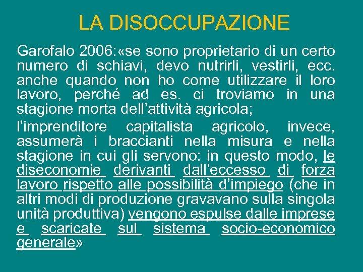 LA DISOCCUPAZIONE Garofalo 2006: «se sono proprietario di un certo numero di schiavi, devo