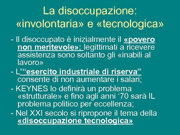 La disoccupazione: «involontaria» e «tecnologica» - Il disoccupato è inizialmente il «povero non meritevole»