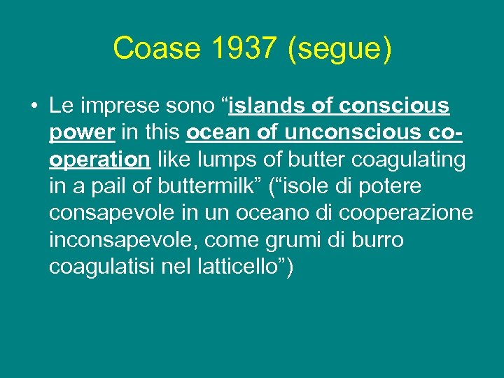 "Coase 1937 (segue) • Le imprese sono ""islands of conscious power in this ocean"