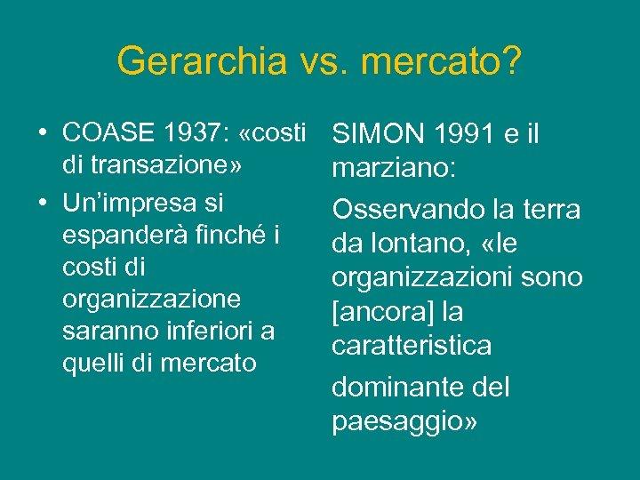 Gerarchia vs. mercato? • COASE 1937: «costi di transazione» • Un'impresa si espanderà finché