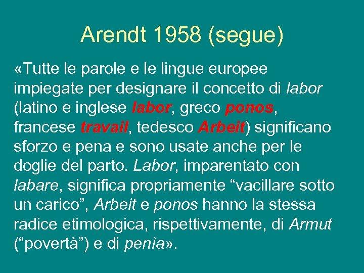 Arendt 1958 (segue) «Tutte le parole e le lingue europee impiegate per designare il