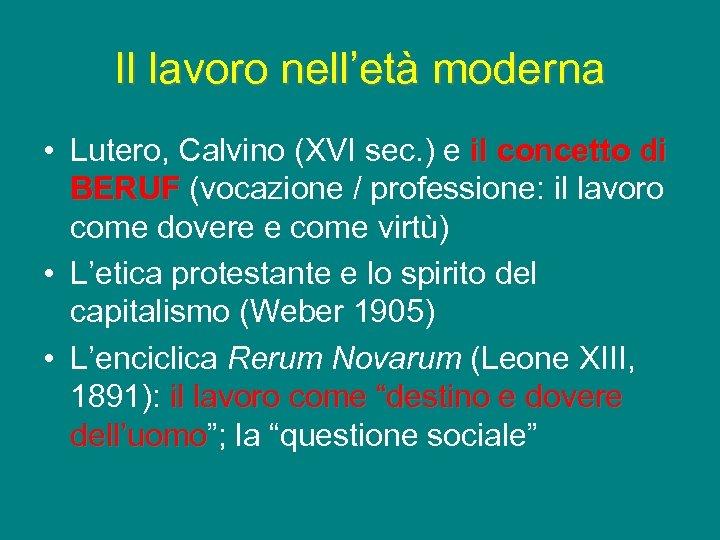 Il lavoro nell'età moderna • Lutero, Calvino (XVI sec. ) e il concetto di