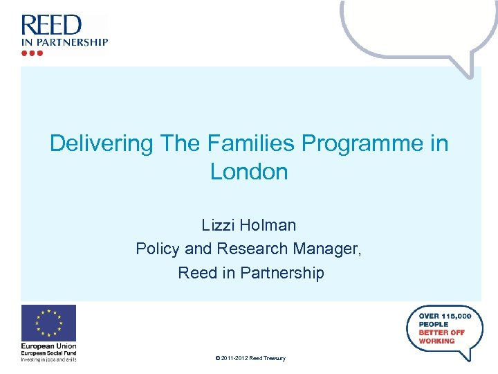 Delivering The Families Programme in London Lizzi Holman Policy and Research Manager, Reed in
