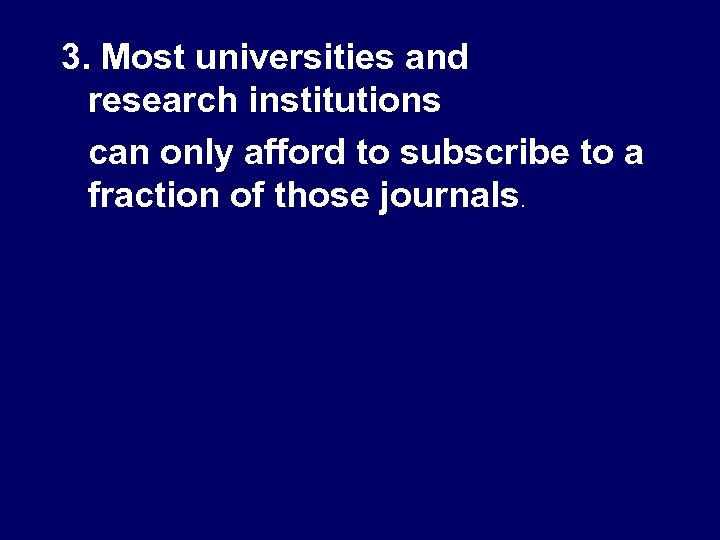 3. Most universities and research institutions can only afford to subscribe to a fraction
