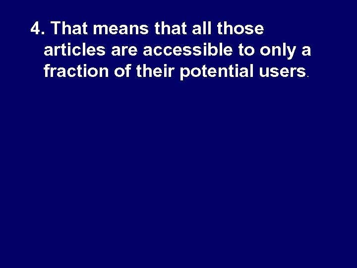 4. That means that all those articles are accessible to only a fraction of