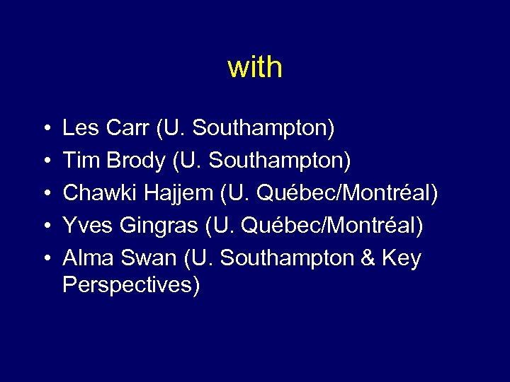 with • • • Les Carr (U. Southampton) Tim Brody (U. Southampton) Chawki Hajjem