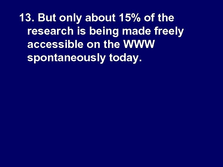 13. But only about 15% of the research is being made freely accessible on