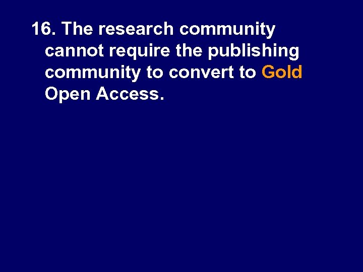 16. The research community cannot require the publishing community to convert to Gold Open