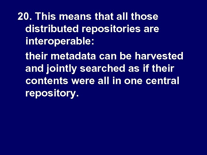 20. This means that all those distributed repositories are interoperable: their metadata can be
