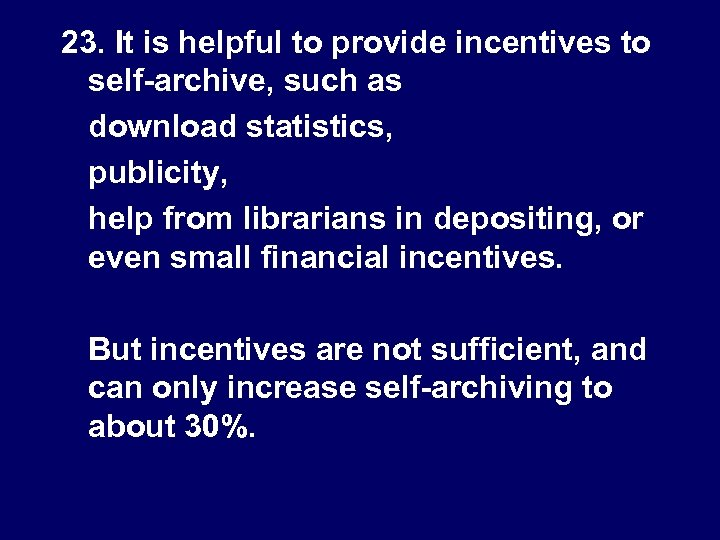23. It is helpful to provide incentives to self-archive, such as download statistics, publicity,