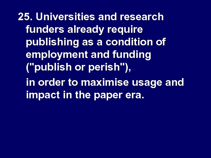 25. Universities and research funders already require publishing as a condition of employment and
