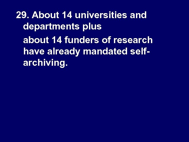 29. About 14 universities and departments plus about 14 funders of research have already