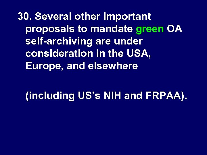 30. Several other important proposals to mandate green OA self-archiving are under consideration in