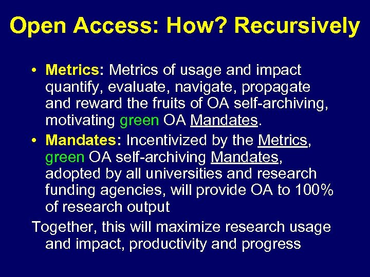 Open Access: How? Recursively • Metrics: Metrics of usage and impact quantify, evaluate, navigate,