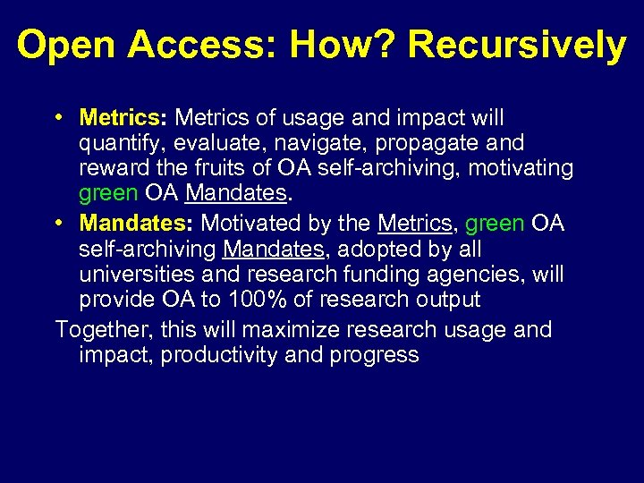 Open Access: How? Recursively • Metrics: Metrics of usage and impact will quantify, evaluate,