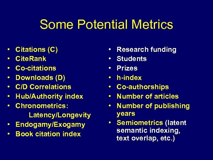 Some Potential Metrics • • Citations (C) Cite. Rank Co-citations Downloads (D) C/D Correlations