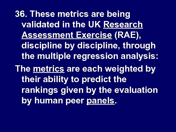 36. These metrics are being validated in the UK Research Assessment Exercise (RAE), discipline