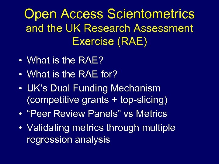 Open Access Scientometrics and the UK Research Assessment Exercise (RAE) • What is the