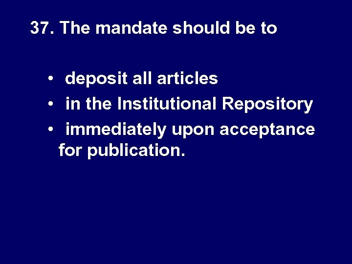 37. The mandate should be to • deposit all articles • in the Institutional