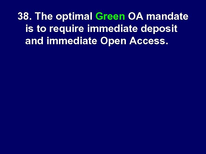 38. The optimal Green OA mandate is to require immediate deposit and immediate Open