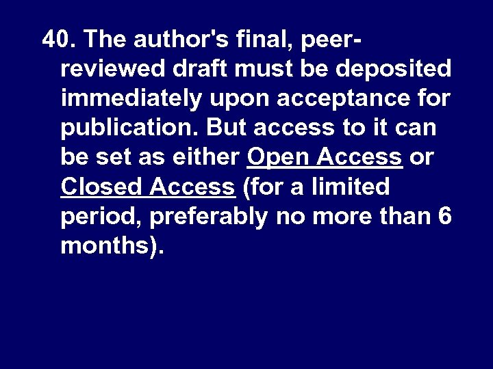 40. The author's final, peerreviewed draft must be deposited immediately upon acceptance for publication.