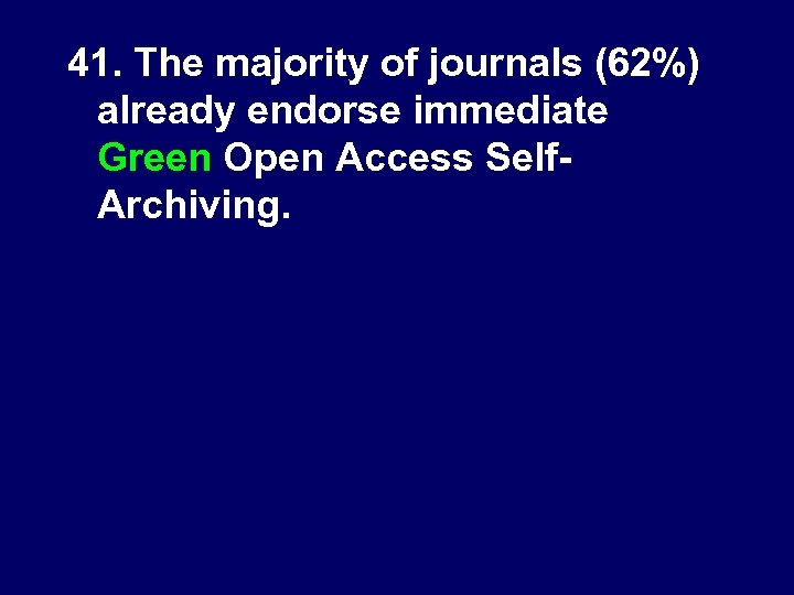 41. The majority of journals (62%) already endorse immediate Green Open Access Self. Archiving.