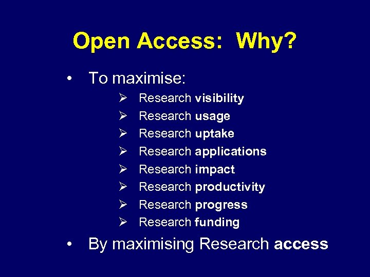 Open Access: Why? • To maximise: Ø Ø Ø Ø Research visibility Research usage