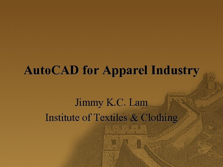 Auto. CAD for Apparel Industry Jimmy K. C. Lam Institute of Textiles & Clothing