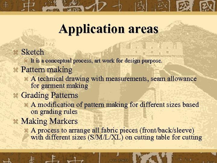 Application areas z Sketch z z Pattern making z z A technical drawing with