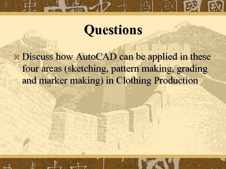 Questions z Discuss how Auto. CAD can be applied in these four areas (sketching,