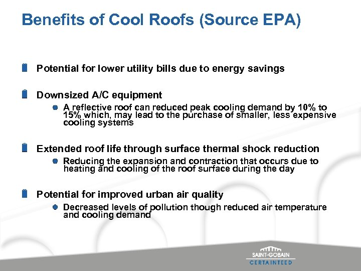 Benefits of Cool Roofs (Source EPA) Potential for lower utility bills due to energy