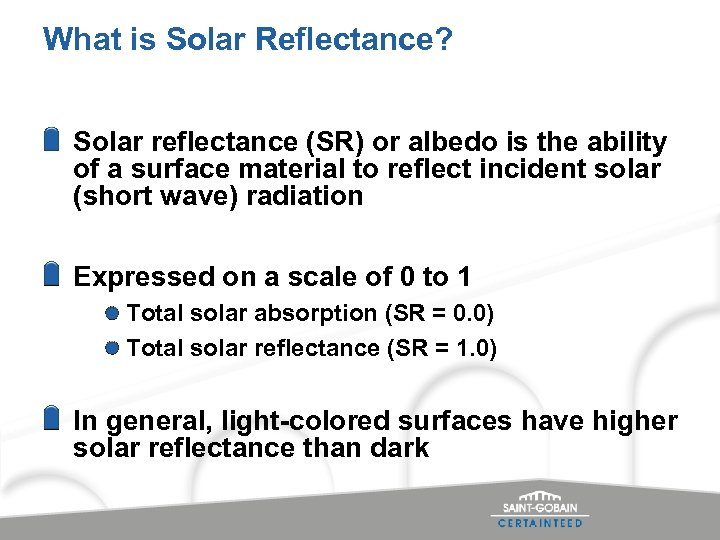 What is Solar Reflectance? Solar reflectance (SR) or albedo is the ability of a