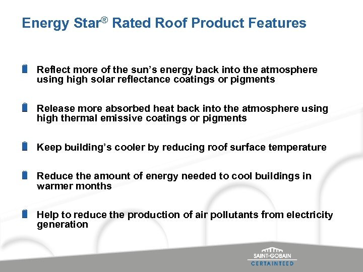 Energy Star® Rated Roof Product Features Reflect more of the sun's energy back into