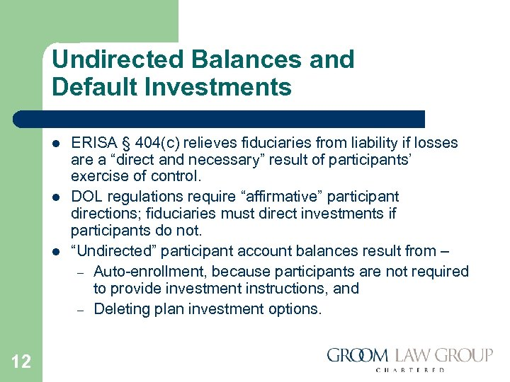 Undirected Balances and Default Investments l l l 12 ERISA § 404(c) relieves fiduciaries
