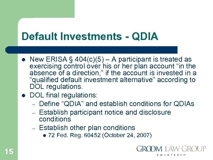 Default Investments - QDIA l l New ERISA § 404(c)(5) – A participant is