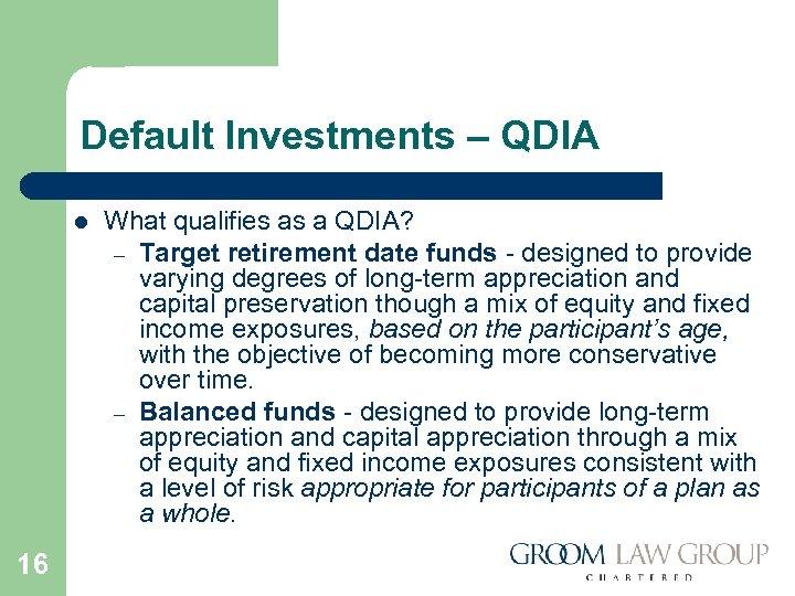 Default Investments – QDIA l 16 What qualifies as a QDIA? – Target retirement