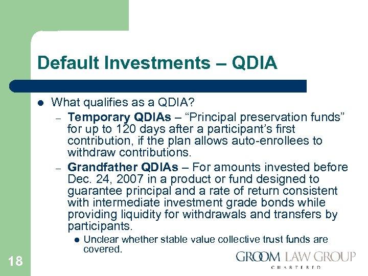 Default Investments – QDIA l What qualifies as a QDIA? – Temporary QDIAs –