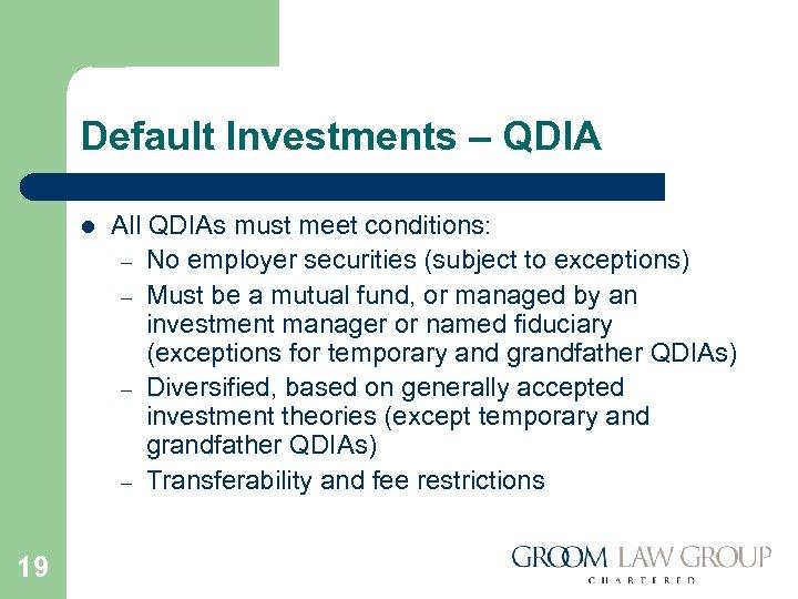 Default Investments – QDIA l 19 All QDIAs must meet conditions: – No employer