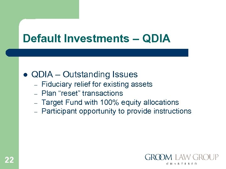 Default Investments – QDIA l QDIA – Outstanding Issues – – 22 Fiduciary relief