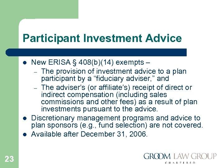 Participant Investment Advice l l l 23 New ERISA § 408(b)(14) exempts – –