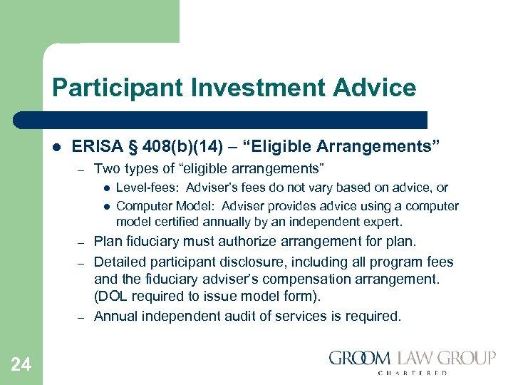 "Participant Investment Advice l ERISA § 408(b)(14) – ""Eligible Arrangements"" – Two types of"