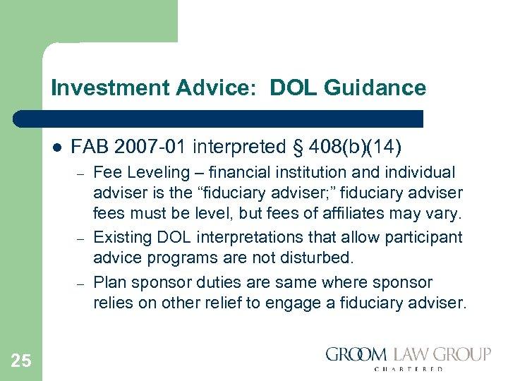 Investment Advice: DOL Guidance l FAB 2007 -01 interpreted § 408(b)(14) – – –