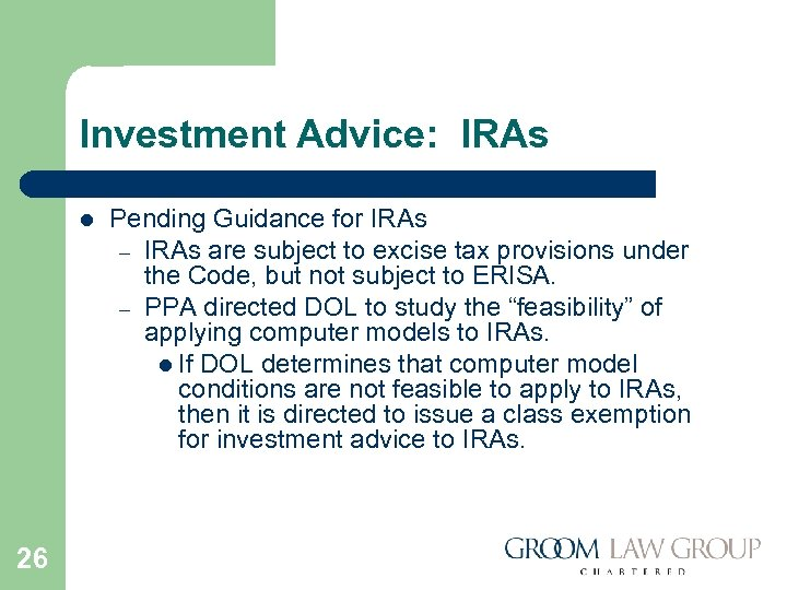 Investment Advice: IRAs l 26 Pending Guidance for IRAs – IRAs are subject to