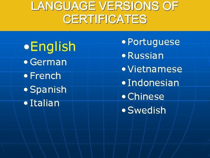 LANGUAGE VERSIONS OF CERTIFICATES • English • German • French • Spanish • Italian