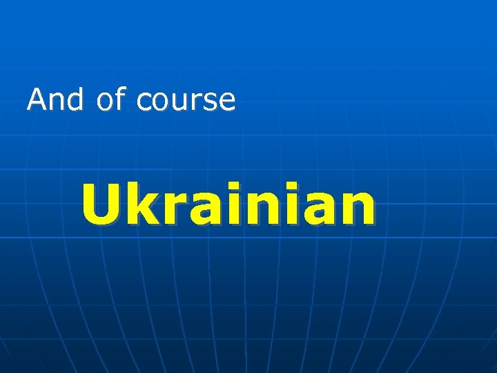 And of course Ukrainian