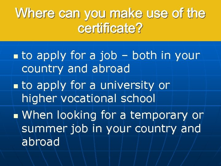 Where can you make use of the certificate? to apply for a job –