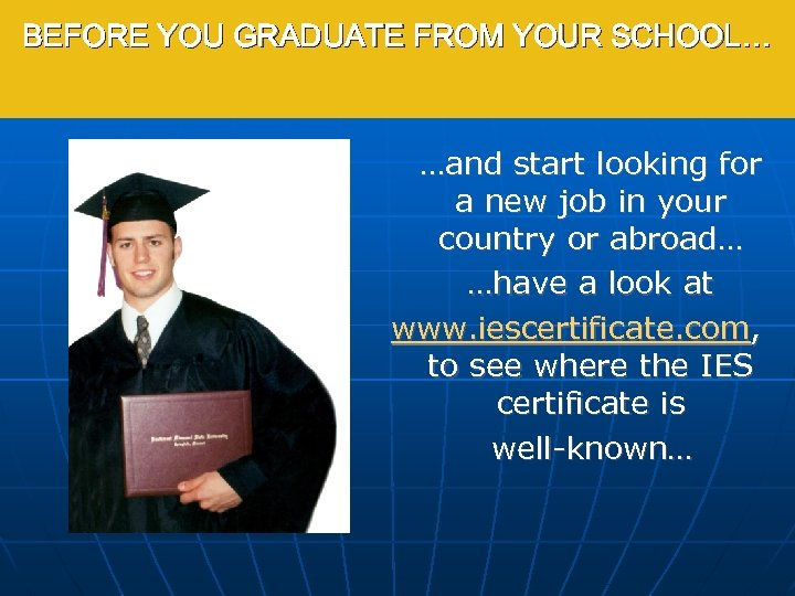 BEFORE YOU GRADUATE FROM YOUR SCHOOL… …and start looking for a new job in